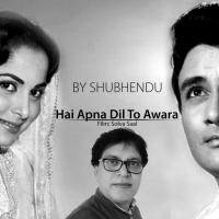 Hai Apna Dil To Awara | SHUBHENDU